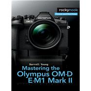 Mastering the Olympus Om-d E-m1 Mark II by Young, Darrell, 9781681982540