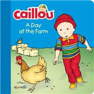 Caillou: A Day at the Farm by Sanschagrin, Joceline; Brignaud, Pierre, 9782897182540