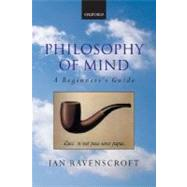 Philosophy of Mind A Beginner's Guide by Ravenscroft, Ian, 9780199252541