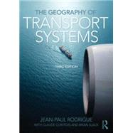 The Geography of Transport Systems by Rodrigue; Jean-Paul, 9780415822541