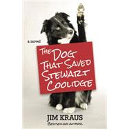 The Dog That Saved Stewart Coolidge by Kraus, Jim, 9781455562541