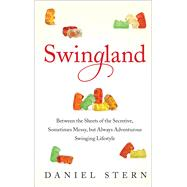 Swingland: Between the Sheets of the Secretive, Sometimes Messy, but Always Adventurous Swinging Lifestyle by Stern, Daniel, 9781476732541