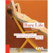 Bare Life: From Bacon to Hockney: London Artists Painting from Life, 1950-80 by Lampert, Catherine; Pirsig-Marshall, Tanja, 9783777422541