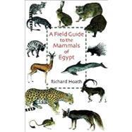 A Field Guide to the Mammals of Egypt by Hoath, Richard, 9789774162541