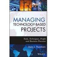 Managing Technology-Based Projects Tools, Techniques, People and Business Processes by Thamhain, Hans J., 9780470402542