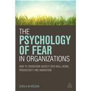The Psychology of Fear in Organizations by Keegan, Sheila M., 9780749472542