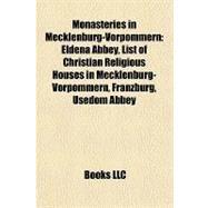 Monasteries in Mecklenburg-Vorpommern : Eldena Abbey, List of Christian Religious Houses in Mecklenburg-Vorpommern, Franzburg, Usedom Abbey by , 9781157012542