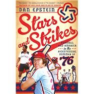 Stars and Strikes Baseball and America in the Bicentennial Summer of '76 by Epstein, Dan, 9781250072542