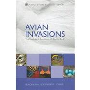 Avian Invasions The Ecology and Evolution of Exotic Birds by Blackburn, Tim M.; Lockwood, Julie L.; Cassey, Phillip, 9780199232543