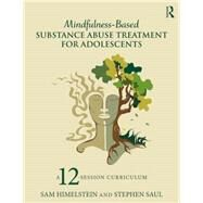Mindfulness-Based Substance Abuse Treatment for Adolescents: A 12-Session Curriculum by Himelstein; Sam, 9781138812543