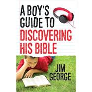 A Boy's Guide to Discovering His Bible by George, Jim, 9780736962544