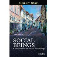 Social Beings: Core Motives in Social Psychology, 3rd Edition by Fiske, Susan T., 9781118552544