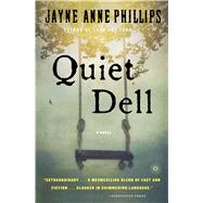 Quiet Dell A Novel by Phillips, Jayne Anne, 9781439172544