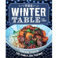 The Winter Table Fireside Feasts for Family and Friends by Lemke, Lisa, 9781454922544