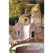 The Grand Circle Tour: A Travel and Reference Guide to the American Southwest and the Ancient Puebloans by Royea, Michael, 9781581572544