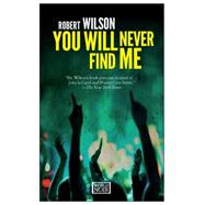 You Will Never Find Me by Wilson, Robert, 9781609452544