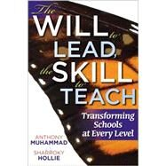 The Will to Lead, the Skill to Teach: Transforming Schools at Every Level by Muhammad, Anthony; Hollie, Sharroky (CON), 9781935542544