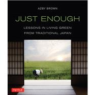 Just Enough : Lessons in Living Green from Traditional Japan by Brown, Azby, 9784805312544
