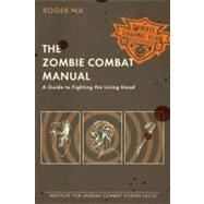 Zombie Combat Manual : A Guide to Fighting the Living Dead by Ma, Roger (Author), 9780425232545