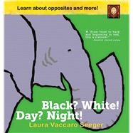 Black? White! Day? Night! A Book of Opposites by Seeger, Laura Vaccaro, 9781626722545