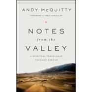 Notes from the Valley A Spiritual Travelogue through Cancer by Mcquitty, Andy; Chandler, Matt, 9780802412546