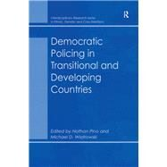 Democratic Policing in Transitional and Developing Countries by Wiatrowski,Michael D.;Pino,Nat, 9781138262546