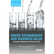 Water Stewardship and Business Value: Creating Abundance from Scarcity by Sarni; William, 9781138642546