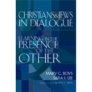 Christians and Jews in Dialogue : Learning in the Presence of the Other by Boys, Mary C., 9781594732546