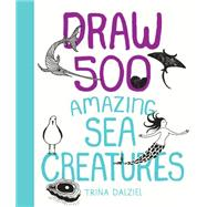 Draw 500 Amazing Sea Creatures by Dalziel, Trina, 9781631592546