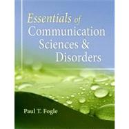 Essentials of Communication Sciences and Disorders by Fogle, Paul T, 9780840022547