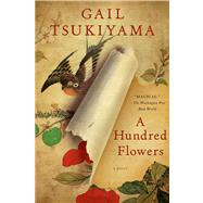 A Hundred Flowers A Novel by Tsukiyama, Gail, 9781250022547