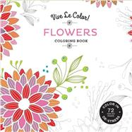 Vive Le Color! Flowers (Adult Coloring Book) by Abrams Noterie; Original French Edition by Marabout, 9781419722547