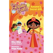 Jim Henson's Enchanted Sisters: Autumn's Secret Gift by Allen, Elise; Stanford, Halle, 9781619632547