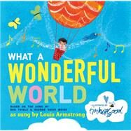 What a Wonderful World by Thiele, Bob; Weiss, George David; Hopgood, Tim, 9781627792547