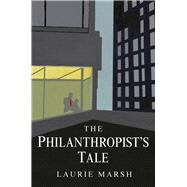 The Philanthropist's Tale by Marsh, Laurie, 9781910692547
