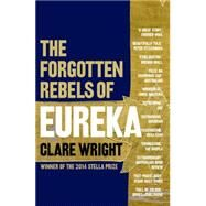 The Forgotten Rebels of Eureka by Wright, Clare, 9781922182548