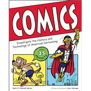 Comics Investigate the History and Technology of American Cartooning by Carbaugh, Samuel, 9781619302549