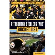 The Pittsburgh Steelers Fans' Bucket List by Brown, Scott, 9781629372549