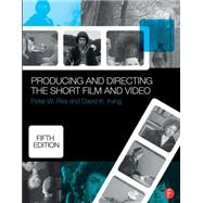 Producing and Directing the Short Film and Video by Rea; Peter, 9780415732550