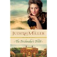 The Brickmaker's Bride by Miller, Judith, 9780764212550