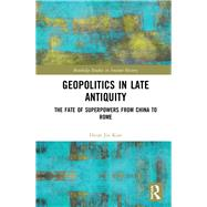 Geopolitical Revolutions in Late Antiquity: From China to Rome by Kim,Hyun Jin, 9781138292550
