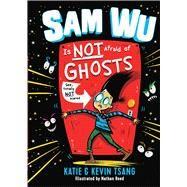 Sam Wu Is Not Afraid of Ghosts by Tsang, Katie; Tsang, Kevin; Reed, Nathan, 9781454932550