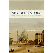 Sky Blue Stone: The Turquoise Trade in World History by Khazeni, Arash, 9780520282551