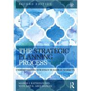 The Strategic Planning Process: Understanding Strategy in Global Markets by Katsioloudes; Marios, 9781138802551