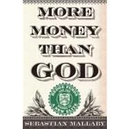 More Money Than God : Hedge Funds and the Making of a New Elite by Mallaby, Sebastian, 9781594202551