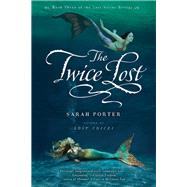 The Twice Lost by Porter, Sarah, 9780547482552