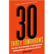 Thirty Tomorrows The Next Three Decades of Globalization, Demographics, and How We Will Live by Ezrati, Milton, 9781250042552