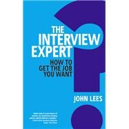 The Interview Expert How to get the job you want by Lees, John, 9780273762553