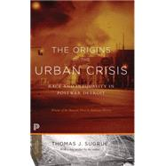The Origins of the Urban Crisis: Race and Inequality in Postwar Detroit by Sugrue, Thomas J., 9780691162553