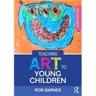 Teaching Art to Young Children by Barnes; Rob, 9781138022553